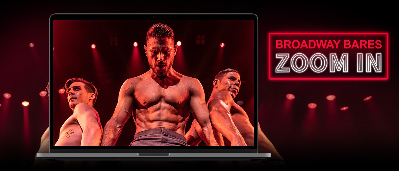"Three shirtless men, lit in red, on a laptop screen. Neon-styled text reads ""Broadway Bares: Zoom In"""