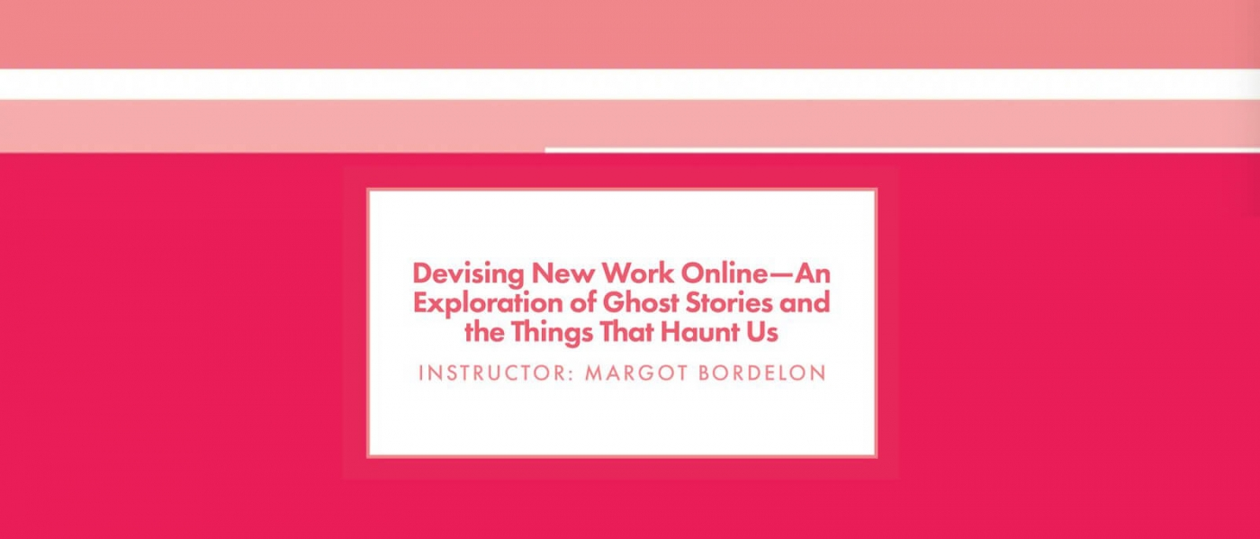 Roundabout Theatre Lab: Devising New Work Online — An Exploration of Ghost Stories and Things That Haunt Us