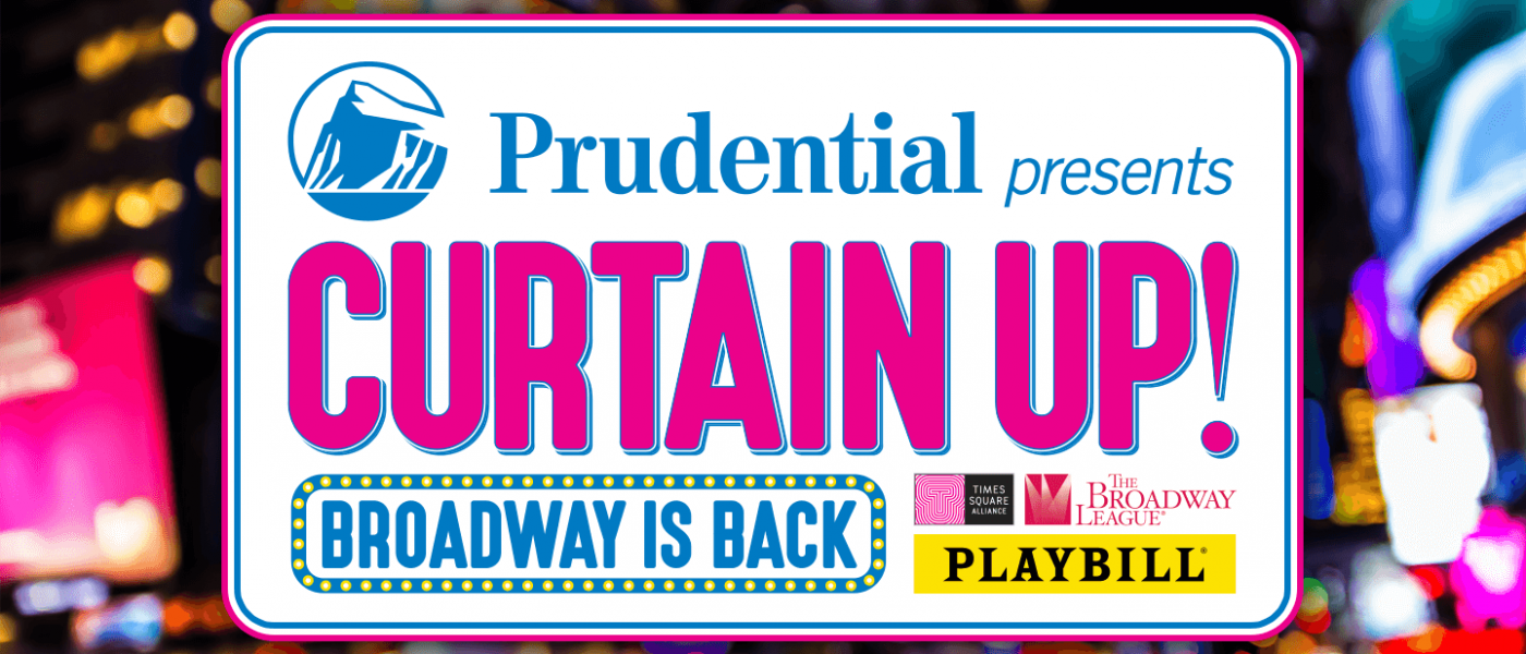 Prudential presents Curtain Up! Broadway is back