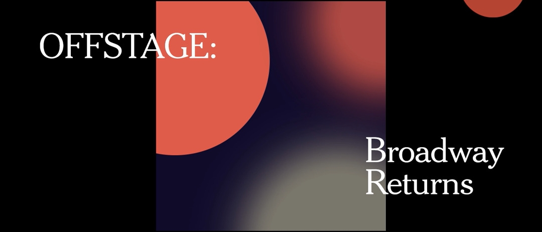 """A black background with an abstract image of red and white cirkles, with text reading """"Offstage: Broadway Returns"""" and a note saying """"Subscribers only"""""""