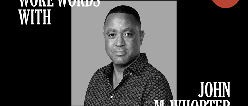 Woke Words With John McWhorter. Subscribers only.