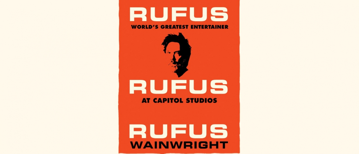 A red poster on a cream background with an image of Rufus Wainwrights face. Text reads: RUFUS worlds greatest entertainer. RUFUS at Capitol Studios. RUFUS Wainwright.