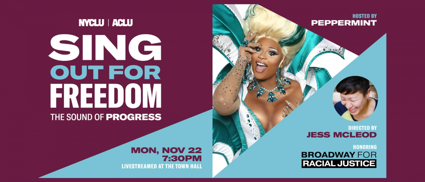 ACLU and NYCLU: Sing Out For Freedom: The Sound of Progress. Hosted by Peppermint and directed by Jess McLeod, honoring Broadway for Racial Justice
